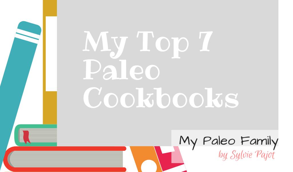 My Top 7 Paleo Cookbooks
