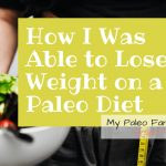 How I Was Able to Lose Weight on a Paleo Diet