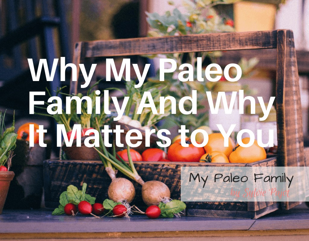 Why My Paleo Family and Why It Matters to You