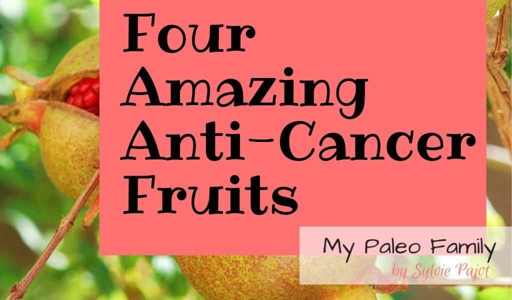 Four amazing anti-cancer fruits