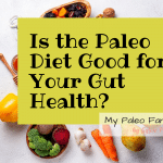 Is the Paleo Diet Good for Your Gut Health?