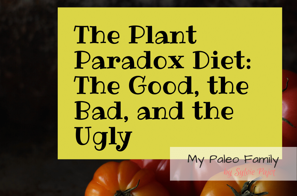 Plant Paradox Diet: The Good, the Bad, and the Ugly