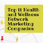 Top 11 Health and Wellness Network Marketing Companies