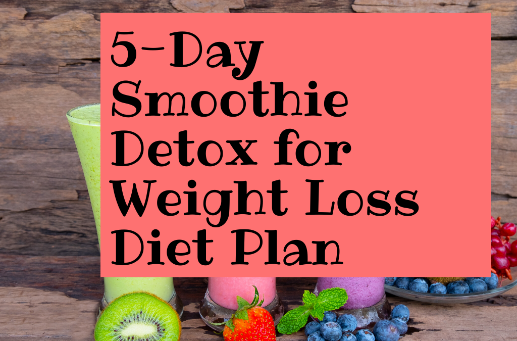5-Day Smoothie Detox for Weight Loss Diet Plan *Paleo *Vegan