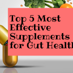 Top 5 Most Effective Supplements for Gut Health