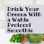 How to Drink Your Greens with a Wahls Protocol Smoothie